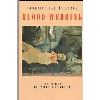 Blood Wedding (New edition) by Federico Garcia Lorca - Brendan Kennel