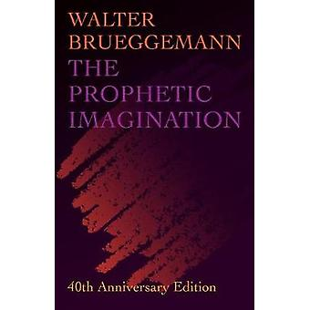 The Prophetic Imagination - 40th Anniversary Edition by The Prophetic