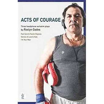 Acts of Courage - Three Headphone Verbatim Plays by Roslyn Oades - 978