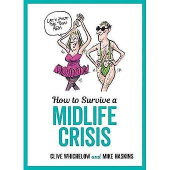 Hoe te overleven een midlife crisis: Tongue-in-Cheek advies en brutale illustraties over het feit dat van middelbare leeftijd
