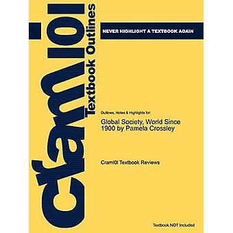 Studyguide for Global Society World Since 1900 by Crossley Pamela ISBN 9780618775958 by Cram101 Textbook Reviews