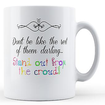 Ne soyez pas comme le reste d'entre eux Darling - Mug imprimé