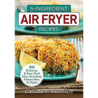 5 Ingredient Air Fryer Recipes - 175 Delicious & Easy Meal Ideas Inclu