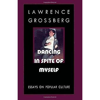 Dancing in Spite of Myself - Essays on Popular Culture by Grossberg -