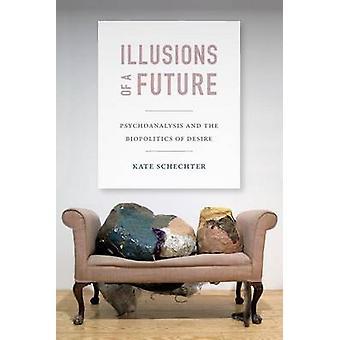 Illusioner om en fremtid - psykoanalyse og Biopolitik af ønske om b