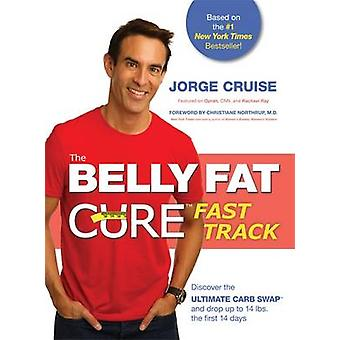 The Belly Fat Cure Fast Track - Discover the Ultimate Carb Swap and Dr