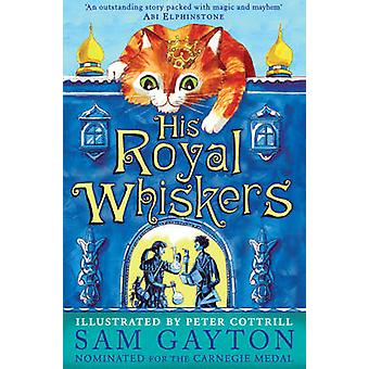 His Royal Whiskers by Sam Gayton - Peter Cottrill - 9781783443826 Book