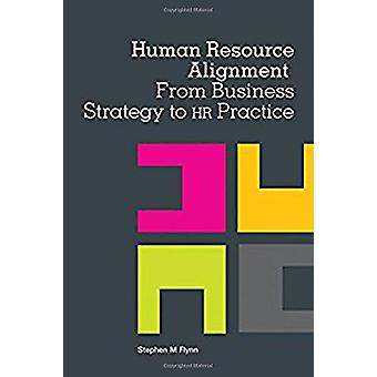 Human Resource Alignment - From Business Strategy to HR Practice by St