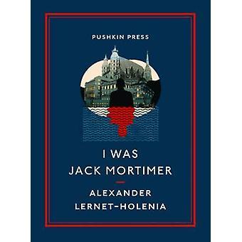 I Was Jack Mortimer by Alexander Lernet-Holenia - Ignat Avsey - Eda A
