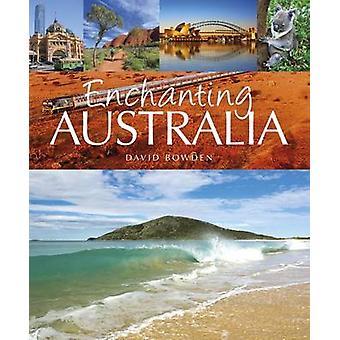 Enchanting Australia by David Bowden - 9781909612518 Book