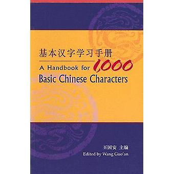 A Handbook for 1 -000 Basic Chinese Characters by Guo'an Wang - 97896