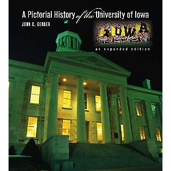 A Pictorial History of the University of Iowa (Expanded edition) by J