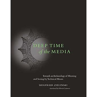 Deep Time of the Media - Toward an Archaeology of Hearing and Seeing b