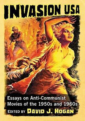 Invasion USA - Anti-Communist Movies of the 1950s and 1960s by David J