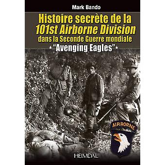 Histoire Secrete De La 101st Airborne Division - Avenging Angels by Ma