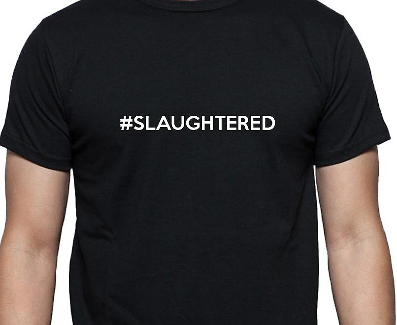 #Slaughtered Hashag Slaughtered Black Hand Printed T shirt