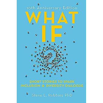 What If?: Short Stories to� Spark Inclusion and Diversity Dialogue - 10th Anniversary Edition