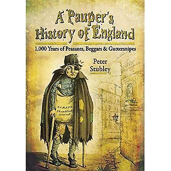 Bettler der Geschichte Englands: 1000 Jahre Bauern, Bettler und Guttersnipes