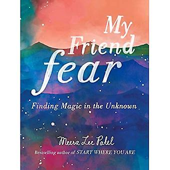 My Friend Fear: Finding Magic in the Unknown