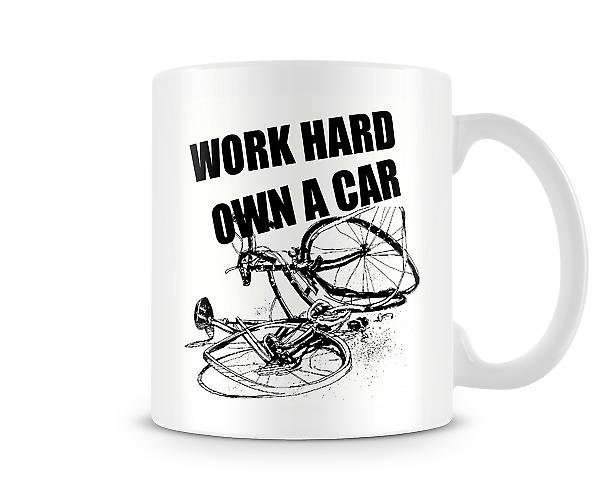 Work Hard Own A Car Bicycle Bike Mug