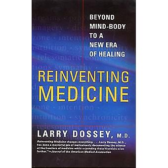 Reinventing Medicine by Dossey & Larry