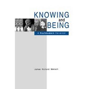 Knowing and Being A Postmodern Reversal by Mensch & James Richard