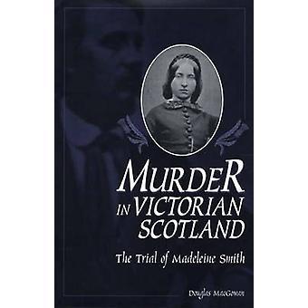 Murder in Victoriaanse Schotland het proces van Madeleine Smith door MacGowan & Douglas