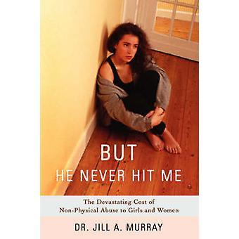 Men han ramte aldrig mig ødelæggende omkostningerne af NonPhysical misbrug til piger og kvinder af Murray & Jill