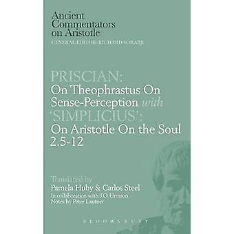 Priscian On Theophrastus on SensePerception with Simplicius On Aristotle On the Soul 2.512 by Steel & C.E.W.