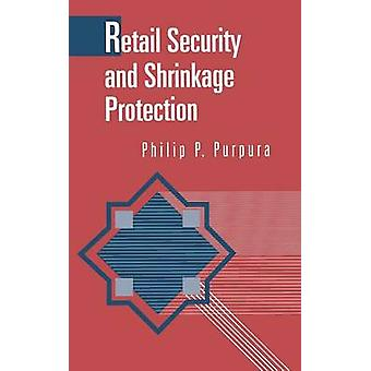 Retail Security and Shrinkage Protection by Purpura & Philip P.