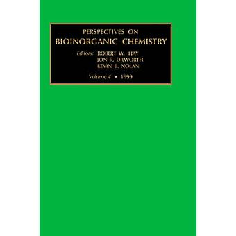 Perspectives on Bioinorganic Chemistry Volume 4 by Hay & Chris