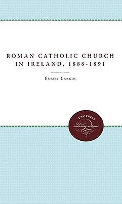 The Rohomme Catholic Church in Ireland and the Fall of Parnell 18881891 by Larkin & Emmet