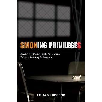 Fumar privilégios psiquiatria doentes mentais e a indústria do tabaco na América por Hirshbein & Laura D.