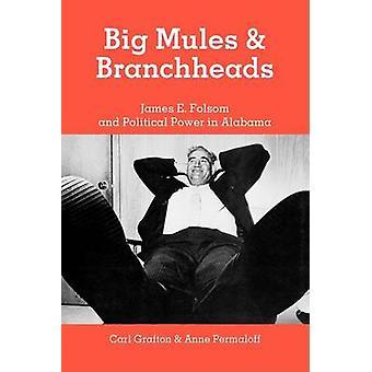 Großer Maultiere und Branchheads James E. Folsom und politische Macht in Alabama von Grafton & Carl
