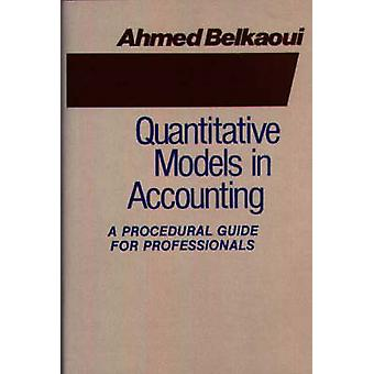 Quantitative Models in Accounting A Procedural Guide for Professionals by Belkaoui & Ahmed