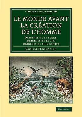 Le Monde Avant La Creation de LHomme Origines de La Terre Origines de La Vie Origines de LHuhommeite by Flammarion & Camille