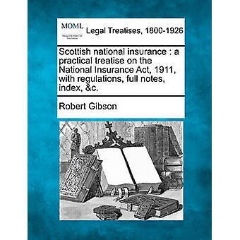 Skotska nationella försäkring en praktisk avhandling om den National Insurance Act 1911 med förordningar fullständiga anteckningar index c. av Gibson & Robert