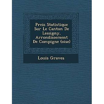 Prcis Statistique Sur Le Canton De Lassigny Arrondissement De Compigne Oise von Gräbern & Louis