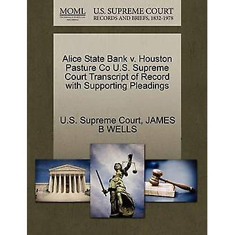 Alice State Bank v. Houston Pasture Co U.S. Supreme Court Transcript of Record with Supporting Pleadings by U.S. Supreme Court