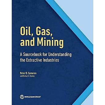 Oil Gas and Mining A Sourcebook for Understanding the Extractive Industries by Cameron & Peter D