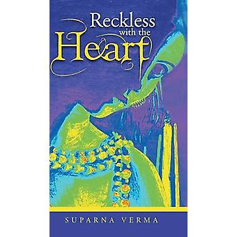 Reckless with the Heart by Verma & Suparna