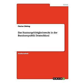 Das Staatsangehrigkeitsrecht in der Bundesrepublik Deutschland by Dring & Florian