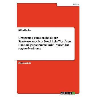 Umsetzung eines nachhaltigen Strukturwandels dans NordrheinWestfalen. Handlungsspielrume und Grenzen fr regionale Akteure par Günther & Dirk