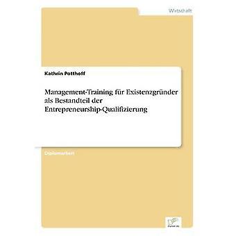 ManagementTraining fr Existenzgrnder als Bestandteil der EntrepreneurshipQualifizierung by Potthoff & Kathrin