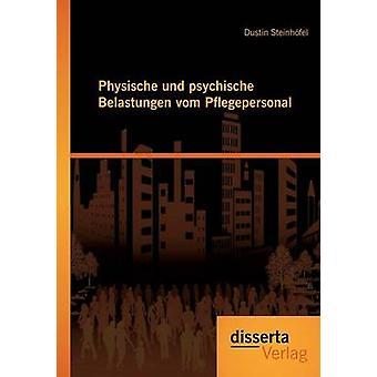 Physische und psychische Belastungen vom Pflegepersonal by Steinhfel & Dustin