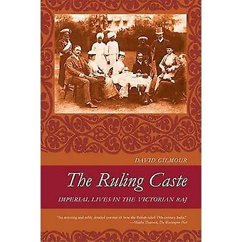Den härskande kasten - Imperial bor i den viktorianska Raj av David Gilmou