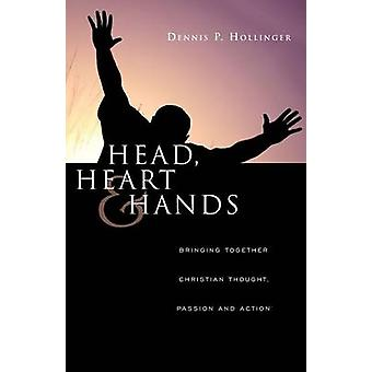 Head - Heart & Hands  - Bringing Together Christian Thought - Passion