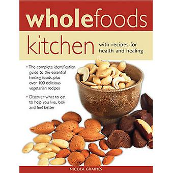 Wholefoods Kitchen - With Recipes for Health and Healing - The Complete