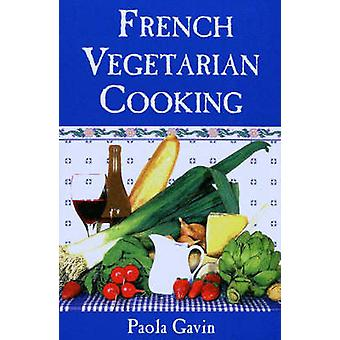 French Vegetarian Cooking by Paola Gavin