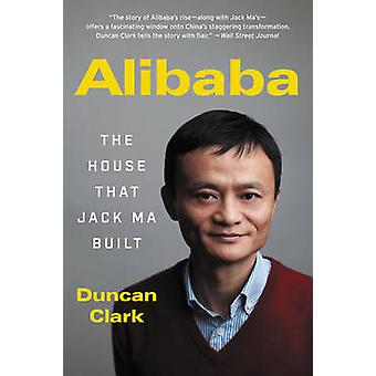Alibaba - The House That Jack Ma Built by Duncan Clark - 9780062413413